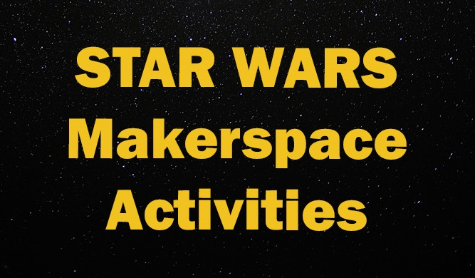 star wars makerspace